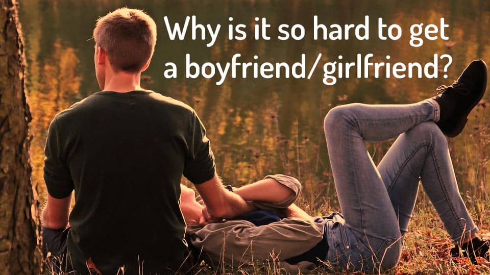 Why is it so hard to find a girlfriend/boyfriend? - loves hard to find 1