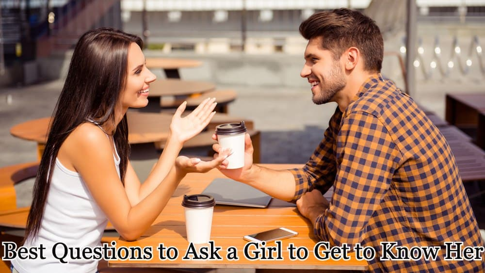 Best Questions to Ask a Girl to Get to Know Her