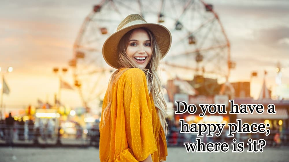 Do you have a happy place and if you do, where is it?