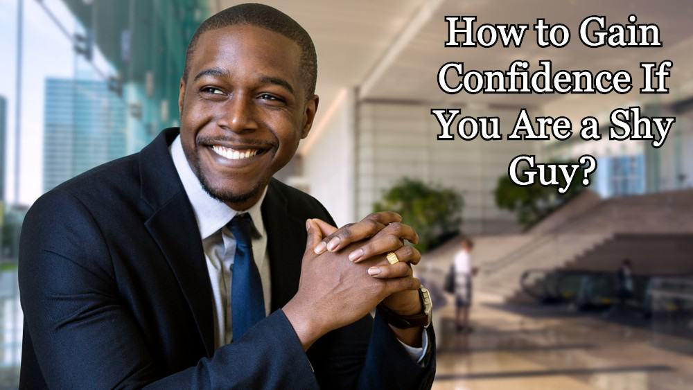 How to Gain Confidence If You Are a Shy Guy?