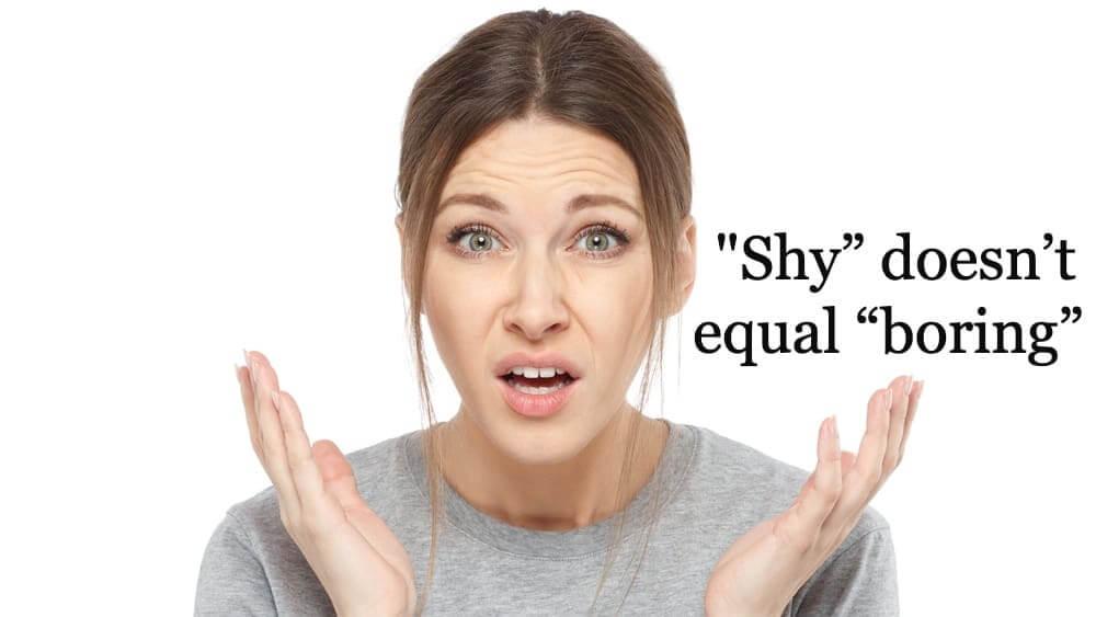 """Shy"" doesn't equal ""boring"""
