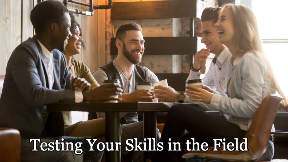 Testing Your Skills in the Field
