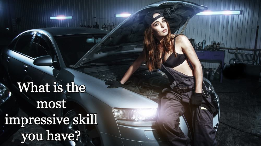 What is the most impressive skill you have?