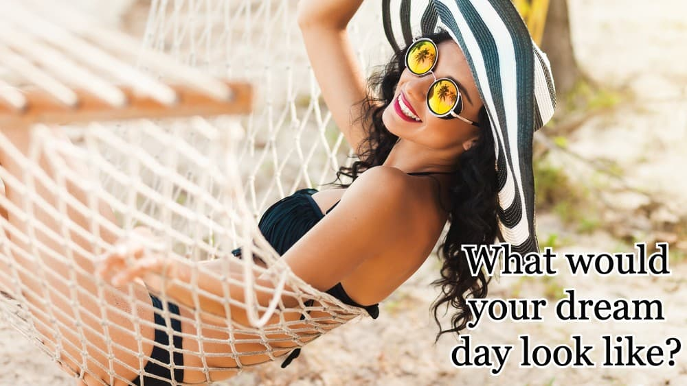 What would your dream day look like?