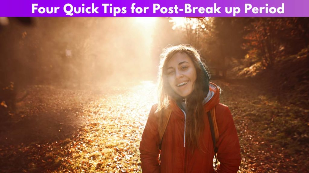 Four Quick Tips for Post-Break up Period
