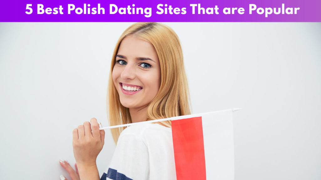 5 Best Polish Dating Sites That Are Popular