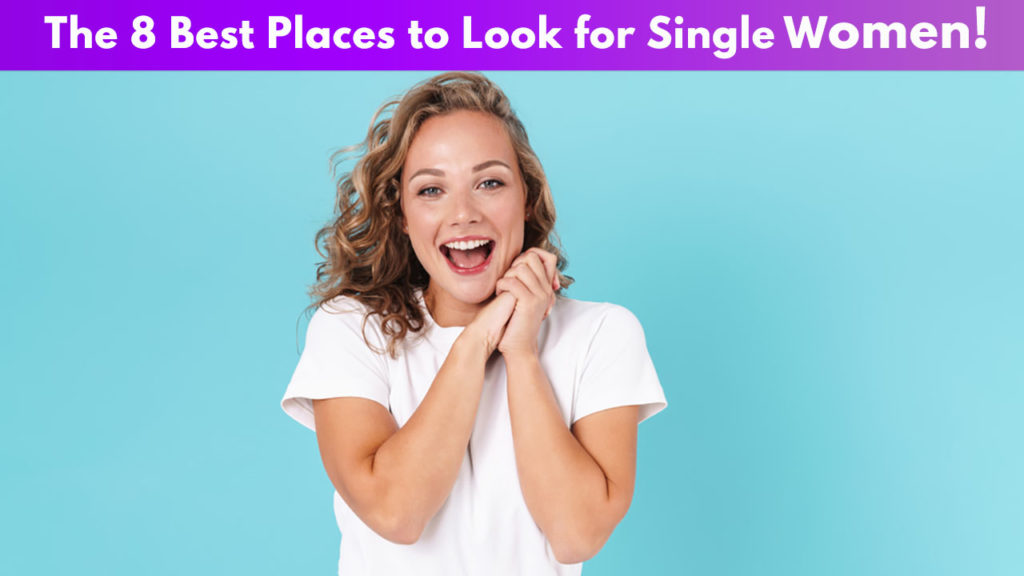 The 8 Best Places to Look for Single Women!