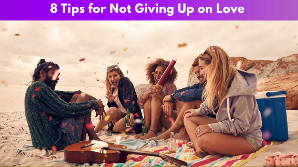 8 Tips for Not Giving Up on Love