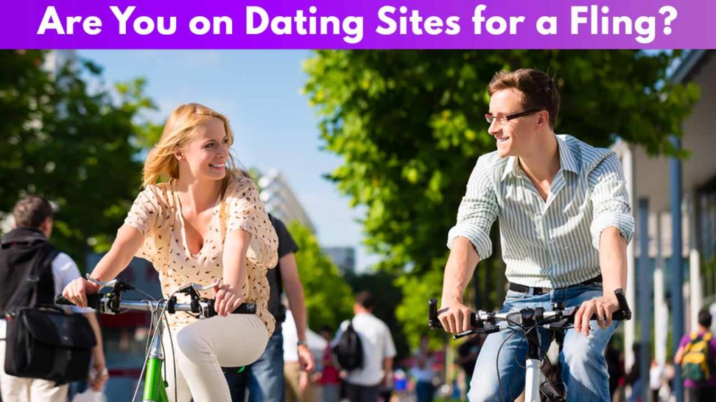 Are you on dating sites for a fling?