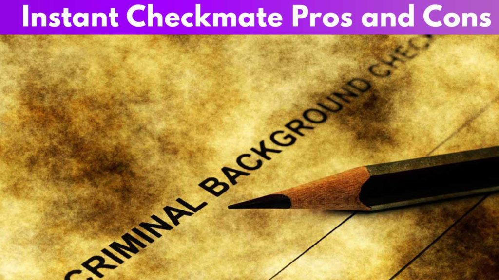 Instant Checkmate Pros and Cons