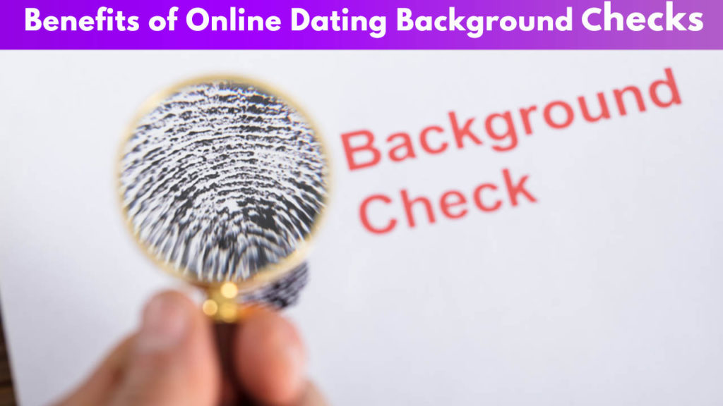 Benefits of Online Dating Background Checks