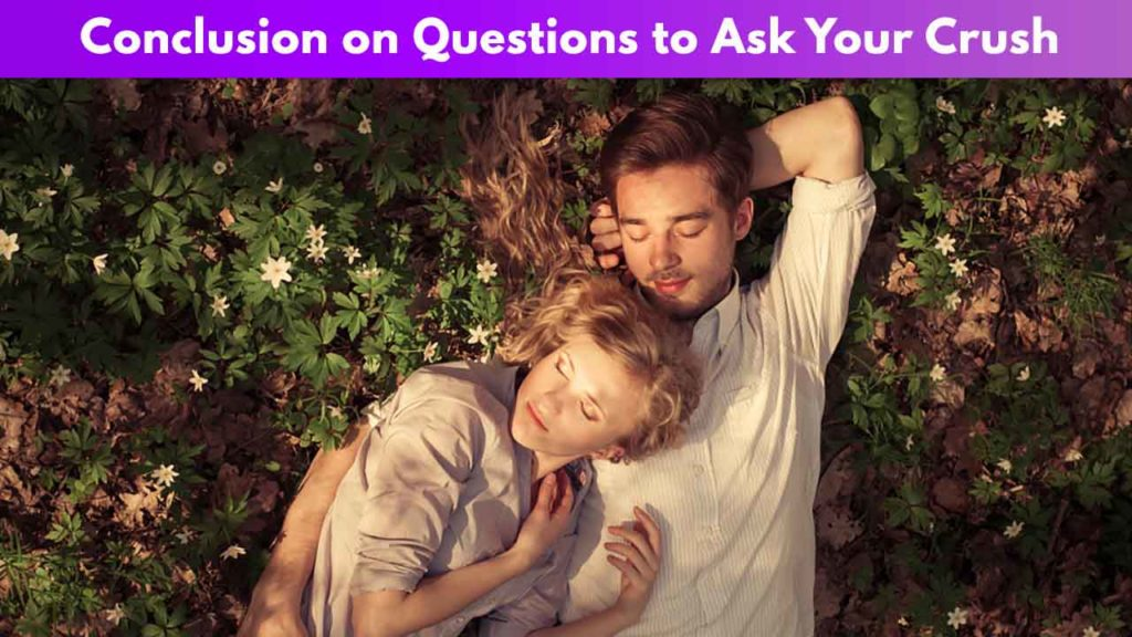Conclusion on Questions to Ask Your Crush