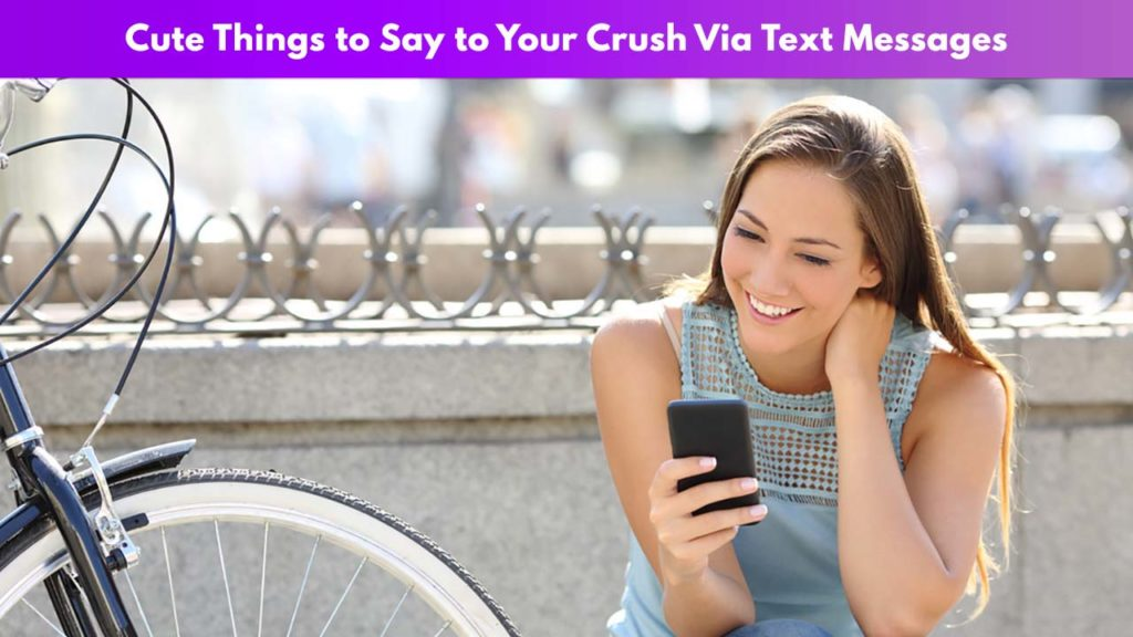 Cute Things to Say to Your Crush Via Text Message
