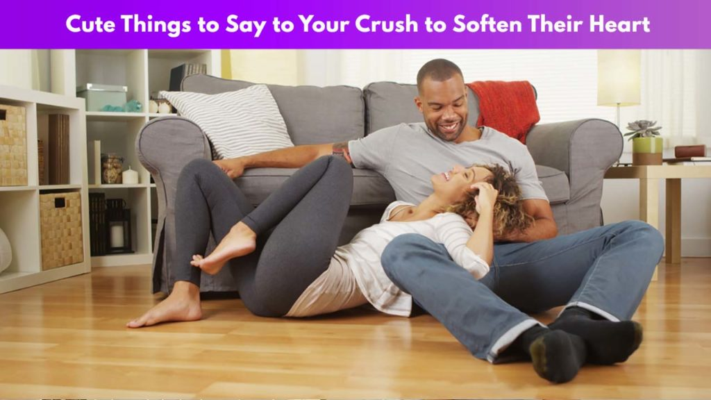 Cute Things to Say to Your Crush to Soften Their Heart