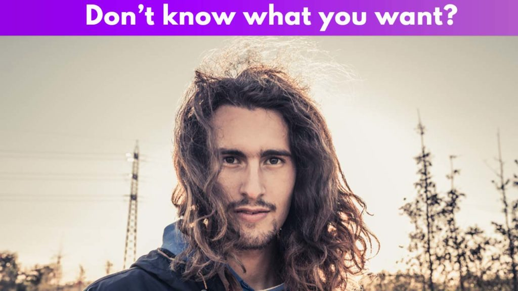 Don't know what you want?