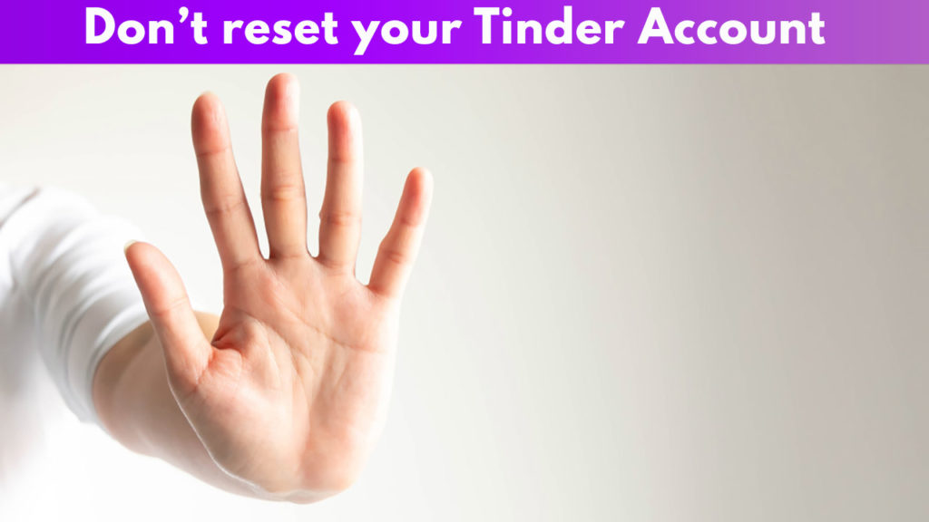 Don't Reset your Tinder Account