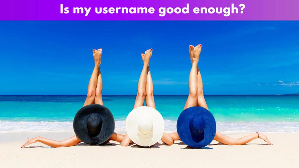 Is my username good enough?