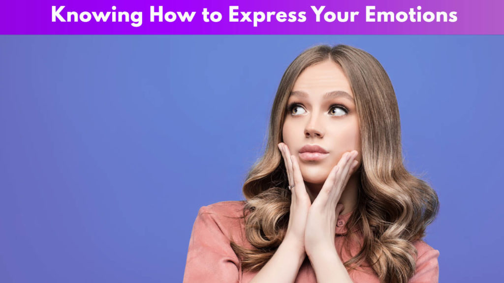 Knowing How to Express Your Emotions