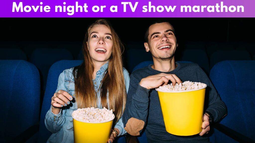 Movie night or a TV show marathon