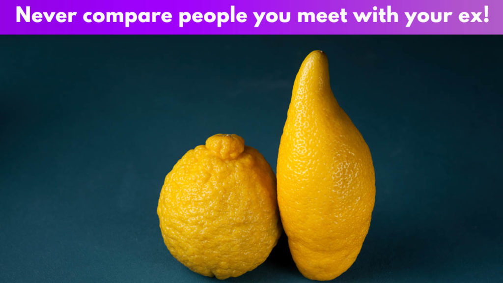Never compare people you meet with your ex!