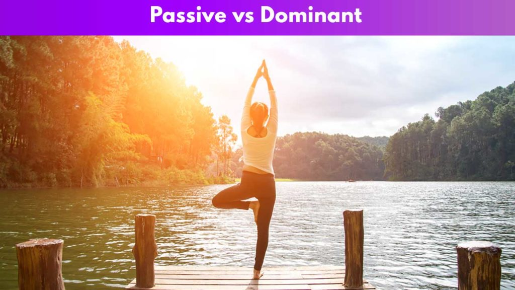 Being Passive vs. Being Dominant