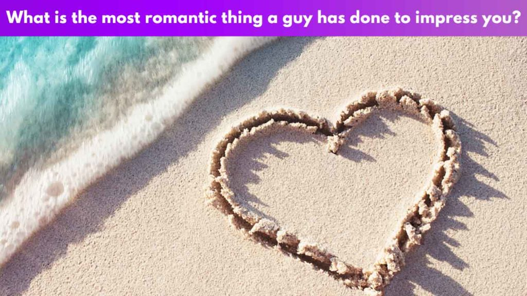 What is the most romantic thing a guy has done to impress you?