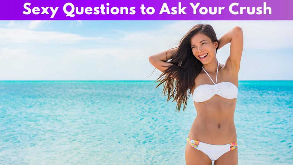 Sexy Questions to Ask Your Crush