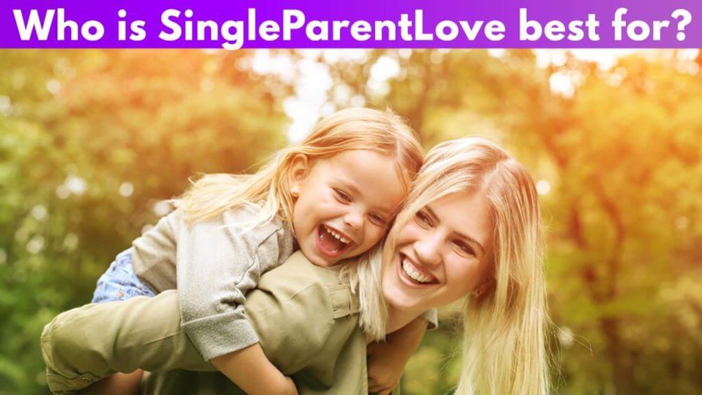 Who is SingleParentLove best for?