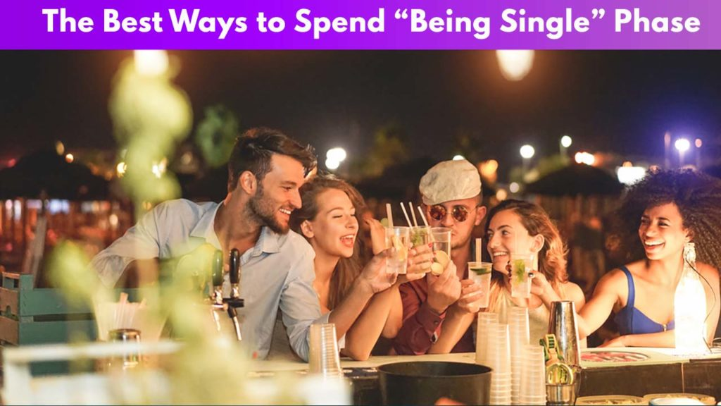 """The Best Ways to Spend """"Being Single"""" Phase"""