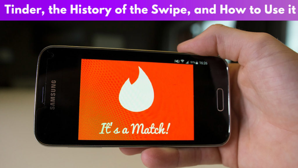 Swipe Right or Swipe Left: Tinder and the History of the Swipe + How to Use It