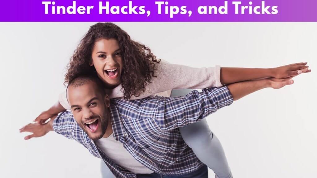 Tinder Hacks, Tinder Tips, and Tinder Tricks