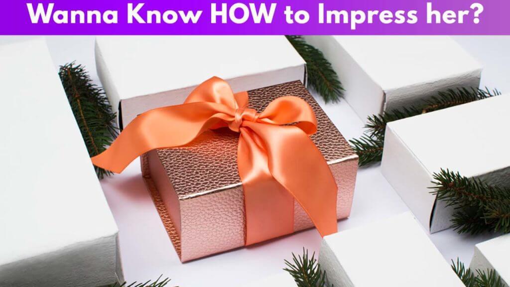 Wanna know how to impress her?