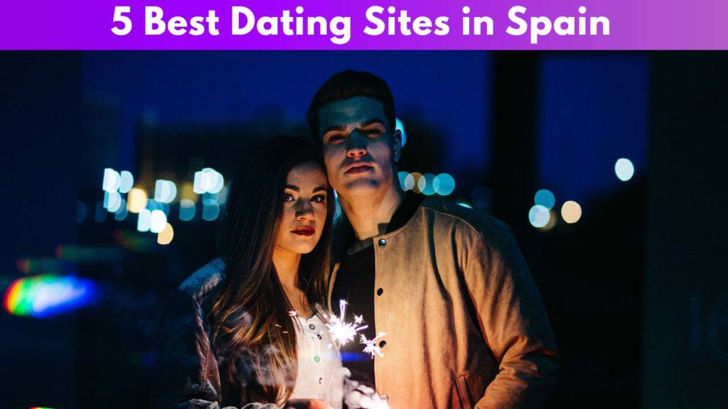 5 Best Dating Sites in Spain