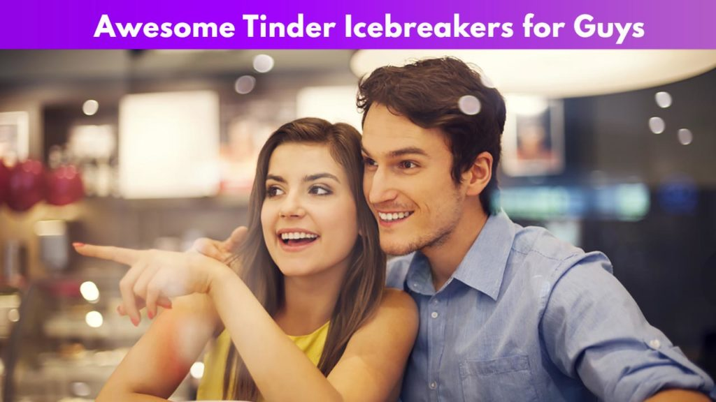 Awesome Tinder Icebreakers for Guys