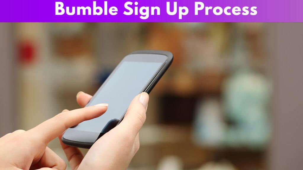 Bumble Sign up Process