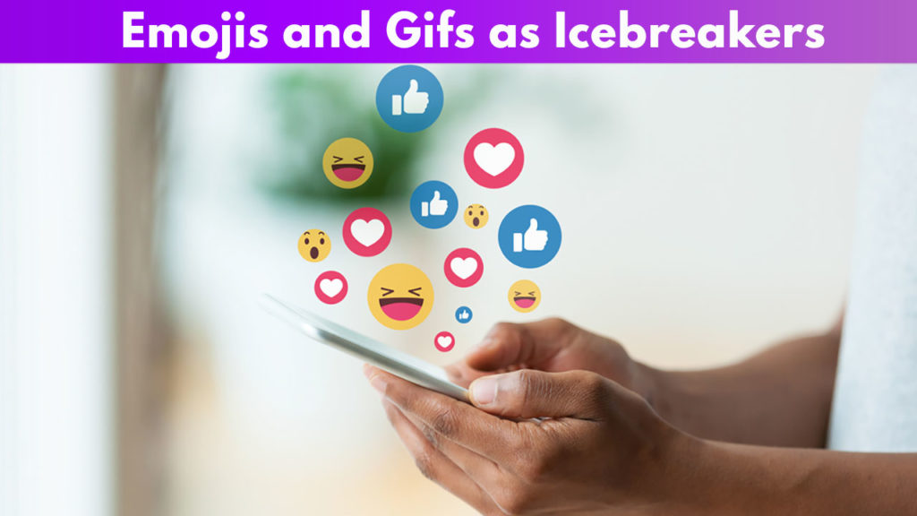 Emojis and Gifs as Icebreakers