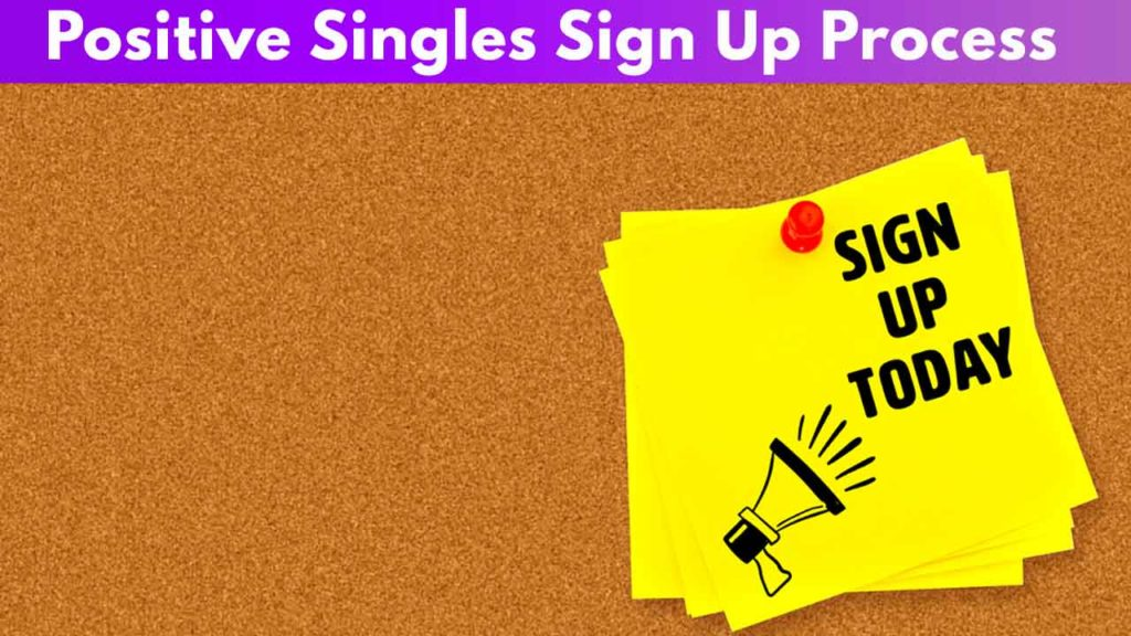 Positive Singles Sign Up Process
