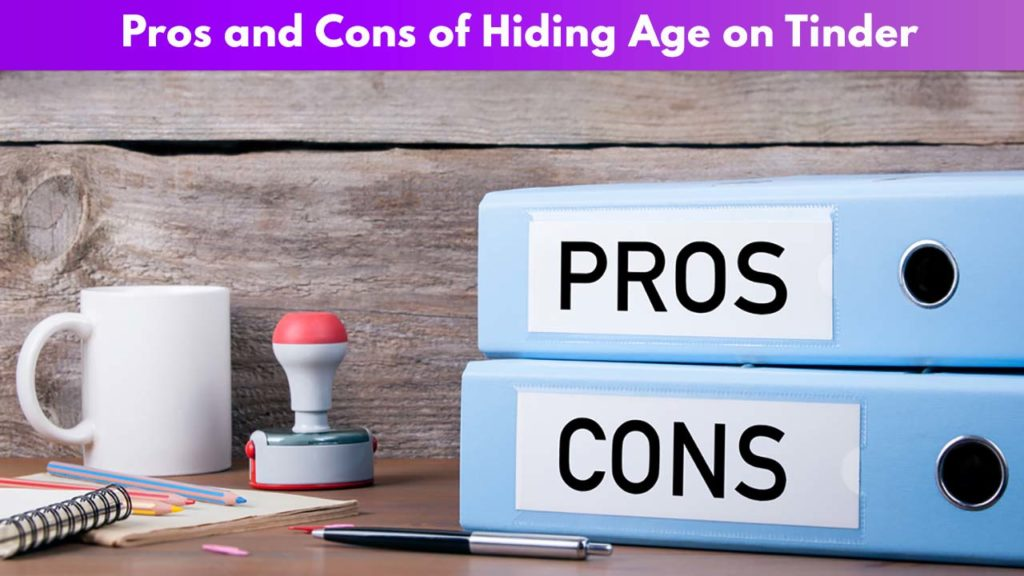 Pros and Cons of Hiding Age on Tinder