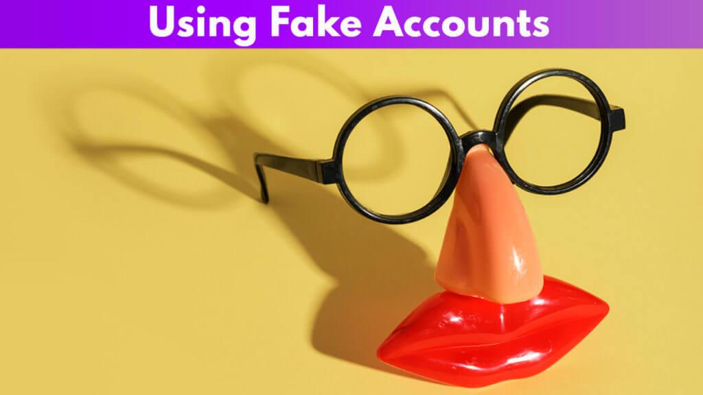 Using Fake Accounts