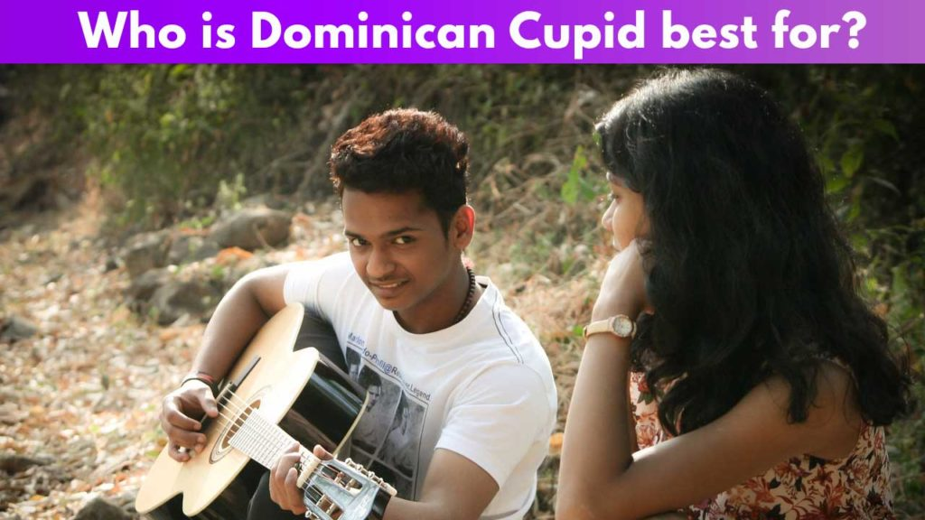 Who is Dominican Cupid best for