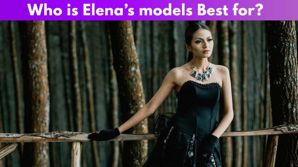 Who is Elena models best for