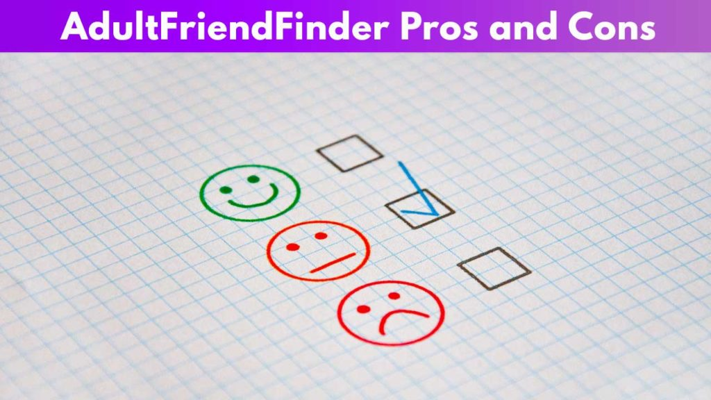 Adultfriendfinder Pros and Cons