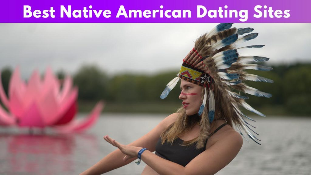 5 Best Native American Dating Sites for 2020 - Find Your Match