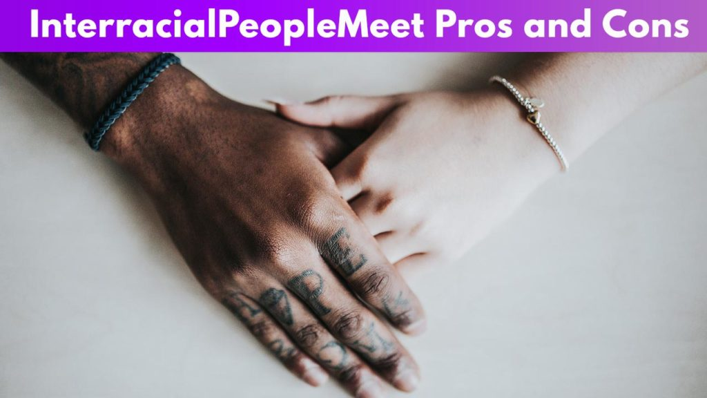 InterracialPeopleMeet Pros and Cons