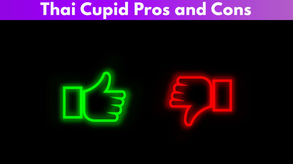 Thai Cupid Pros and Cons