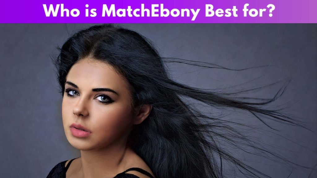 Who is MatchEbony Best for