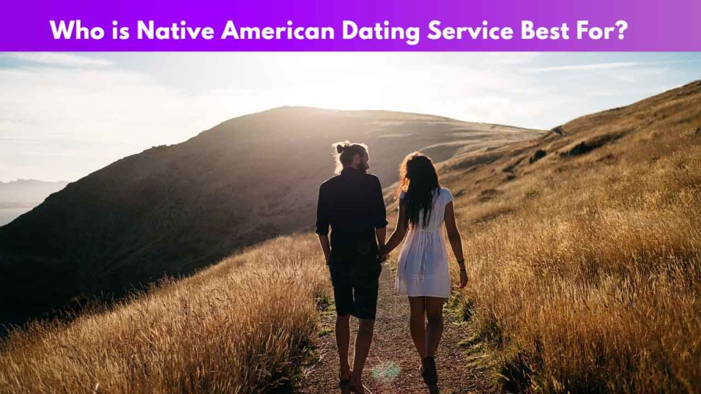 Who is Native American Dating Services best for