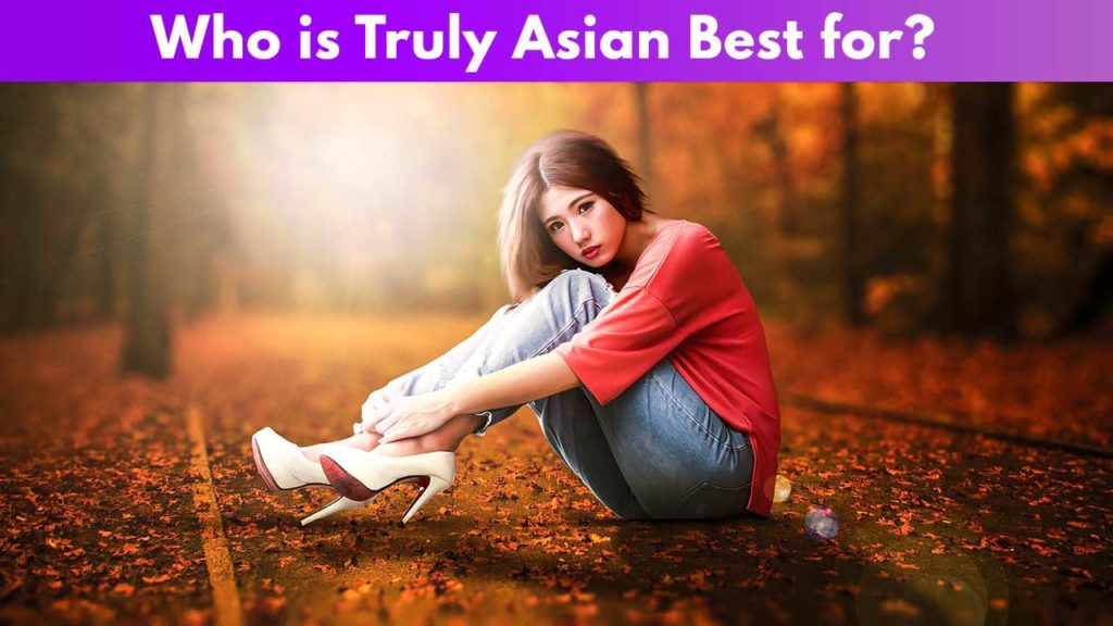Who is Truly Asian Best for
