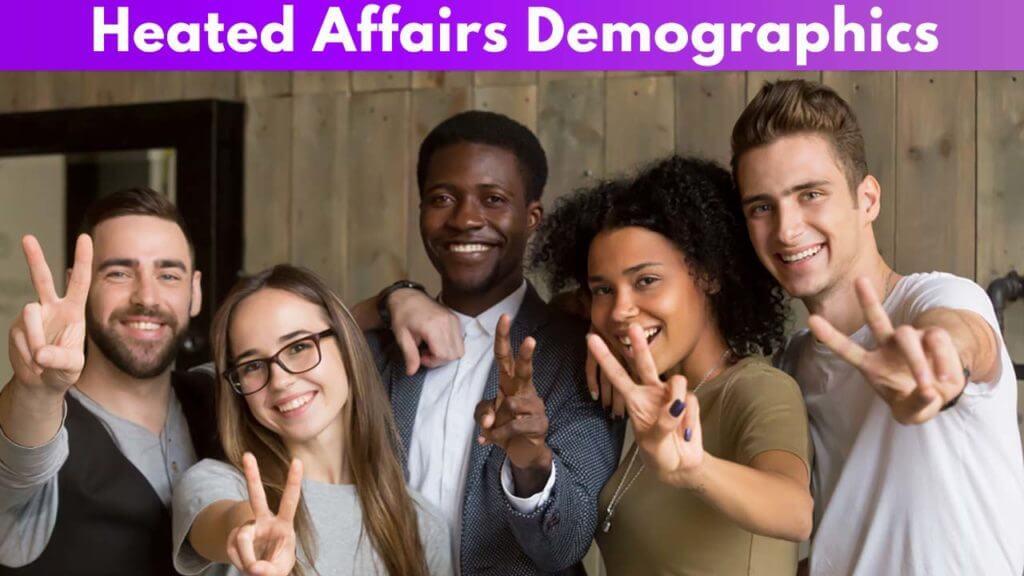 Heated Affairs Demographics