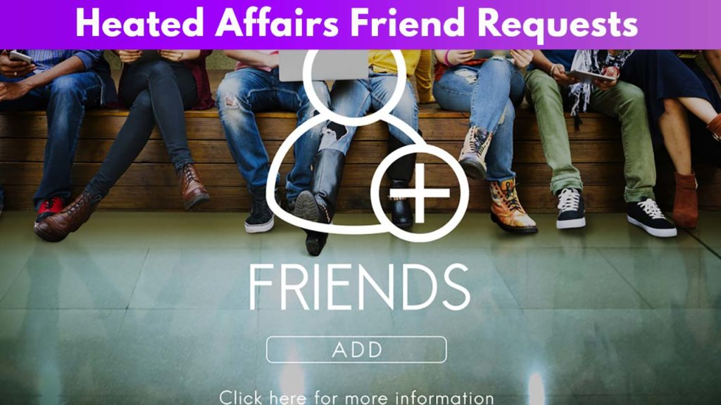 Heated Affairs Friend Requests